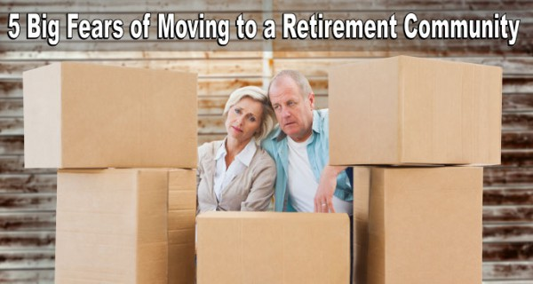 Facing the 5 Big Fears of Moving to a Retirement Community